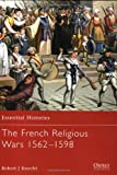 The French Religious Wars 1562-1598, Robert J. Knecht, 1841763950