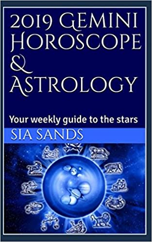 2019 Gemini Horoscope Astrology Your Weekly Guide To The Stars 2019 Horoscopes Sia Sands 9781983167232 Amazon Com Books