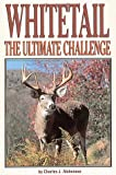 Whitetail the Ultimate Challenge, Charles J. Alsheimer, 0873413385