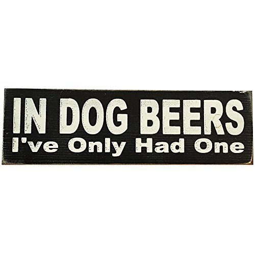 - In Dog Beers I've Only Had One Vintage Wood Sign for Wall Decor, Man Cave, Wet Bar Accessories -- PERFECT GIFT FOR HIM!