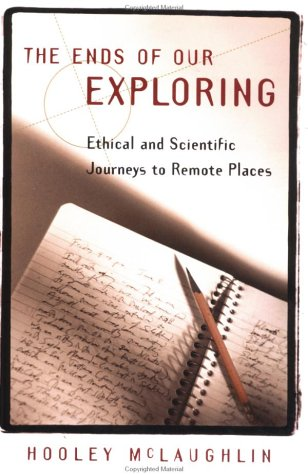 The Ends of Our Exploring: Ethical and Scientific Journeys to Remote Places