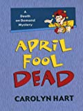 April Fool Dead, Carolyn G. Hart, 0786244569