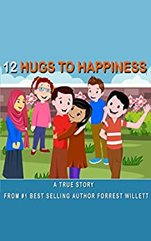 12 Hugs to Happiness: A true story by [Willett, Forrest]