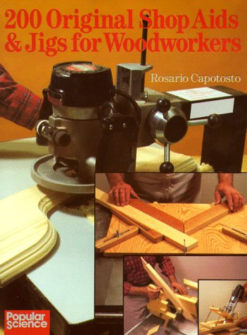 200 Original Shop Aids & Jigs For Woodworkers