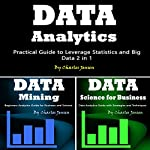 Data Analytics: Practical Guide to Leverage Statistics and Big Data 2 in 1 | Charles Jensen