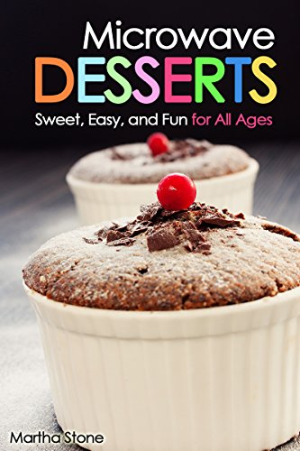 Microwave Desserts Sweet Easy And Fun For All Ages Kindle