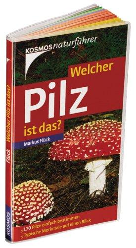 Welcher Pilz ist das?: 170 Pilze einfach bestimmen. Typische Merkmale auf einen Blick