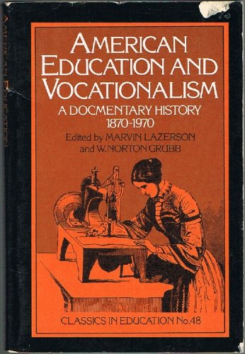 American Education and Vocationalism: a Documentary History, 1870-1970
