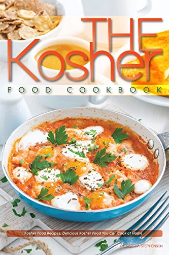 The Kosher Food Cookbook: Kosher Food Recipes, Delicious Kosher Food You Can Cook at Home by Martha Stephenson
