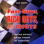 Fast Guys, Rich Guys, and Idiots | Sam Moses