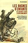 Les bagnes d'enfants et autres lieux d'enfermement : Enfance délinquante et violence institutionnelle du XVIIIe au XXe siècles par Dartiguenave