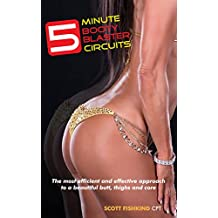 Five Minute Booty-Blaster Circuits: The most efficient and effective approach to a beautiful butt, thighs, and core