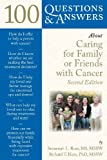 100 Questions and Answers about Caring for Family or Friends with Cancer, Susannah L. Rose and Richard T. Hara, 0763762571