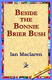 Beside the Bonnie Brier Bush, Ian Maclaren, 1421801493