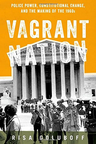 Vagrant Nation: Police Power, Constitutional Change, and the Making of the 1960s (La Risa)