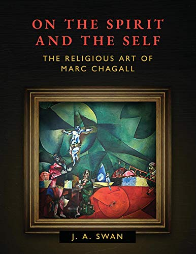 On the Spirit and the Self: The Religious Art of Marc Chagall
