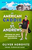Front cover for the book An American Caddie in St. Andrews: Growing Up, Girls, and Looping on the Old Course by Oliver Horovitz