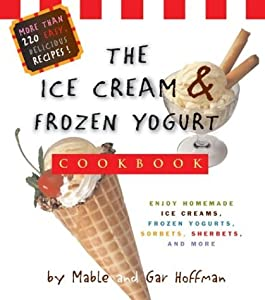 The Ice Cream And Frozen Yogurt Cookbook Mable Hoffman and Gar Hoffman