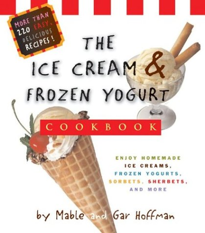 The Ice Cream And Frozen Yogurt Cookbook