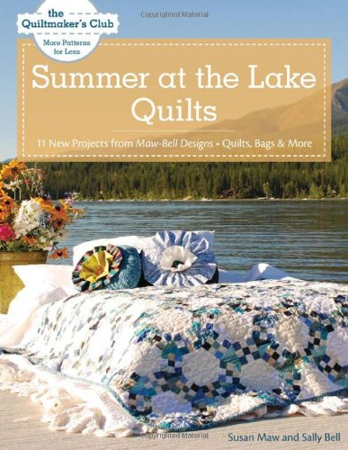 Summer at the Lake Quilts: 11 New Projects from Maw Bell Designs, Quilts, Bags & More (Quiltmaker's Club: More Patterns for Less)