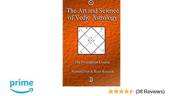 The Art and Science of Vedic Astrology: The Foundation Course
