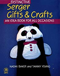 Distinctive Serger Gifts and Crafts: An Idea Book for All Occasions (Creative Machine Arts)