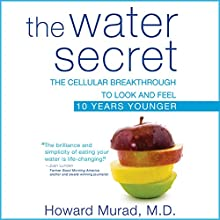 The Water Secret: The Cellular Breakthrough to Look and Feel 10 Years Younger Audiobook by Howard Murad Narrated by Eric Michael Summerer