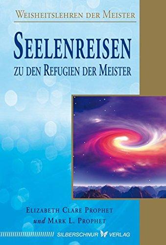Seelenreisen zu den Refugien der Meister: Weisheitslehren der Meister