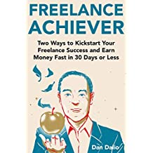 Freelance Achiever (Self-Employed Entrepreneur): Two Ways to Kickstart Your Freelance Success and Earn Money Fast in 30 Days or Less