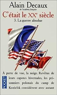 C'était le XXe siècle, tome 3 : La guerre absolue (1940-1945) par Alain Decaux