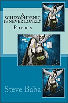 A Schizophrenic Is Never Lonely: Poems
