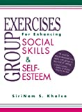 Group Exercises for Enhancing Social Skills and Self-Esteem, Khalsa, SiriNam S., 1568870205