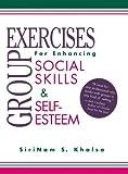 Group Exercises for Enhancing Social Skills and Self-Esteem : Vol 1, Khalsa, SiriNam S., 1568870205