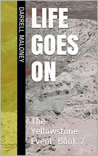 LIFE GOES ON: The Yellowstone Event: Book 7 by [Maloney, Darrell]
