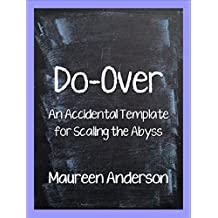 Do-Over: An Accidental Template for Scaling the Abyss