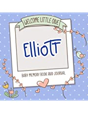Welcome Little One - Elliott - Baby Memory Book and Journal: Personalized baby book and album, newborn gift for pregnancy and birth, name of baby on cover