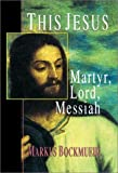 img - for This Jesus: Martyr, Lord, Messiah book / textbook / text book