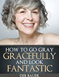 How to Go Gray Gracefully and Look Fantastic
