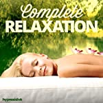 Complete Relaxation Hypnosis: Get the Ultimate Chill-Out Experience, with Hypnosis |  Hypnosis Live