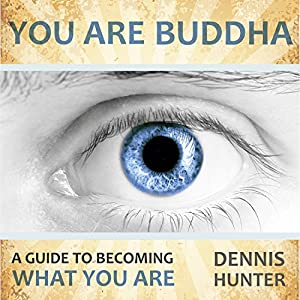You Are Buddha: A Guide to Becoming What You Are Audiobook