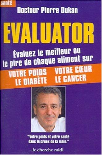 Evaluator : Le Premier évaluateur d'aliments Poche – 27 mai 2002 Docteur Pierre Dukan Le Cherche Midi 2862749761 Santé et bien être