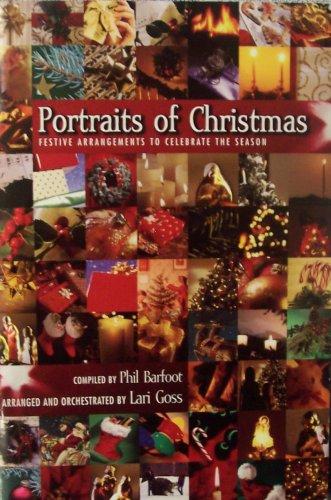 Portraits of Christmas: Festive Arrangements to Celebrate the Season (Arrangement Season Festive)