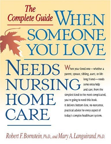 When Someone You Love Needs Nursing Home Care: The Complete Guide ebook