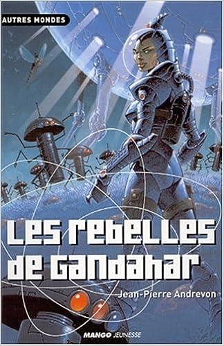 Les Rebelles De Gandahar Autres Mondes French Edition Andrevon Jean Pierre 9782740413616 Amazon Com Books