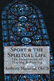 Sport and the Spiritual Life : The Integration of Playing and Praying, Maranise, Anthony, 0615884083