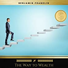The Way to Wealth: Advice, Hints, and Tips on Business, Money, and Finance Audiobook by Benjamin Franklin Narrated by Bob Gonzalez