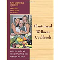 Plant-based Wellness Cookbook: Three Generations of Cooking-the Doctor, the Dietitian...
