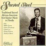 Sacred Steel: Traditional Sacred African-American Steel Guitar Music In Florida