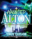 Haunted Alton, Troy Taylor, 1892523086