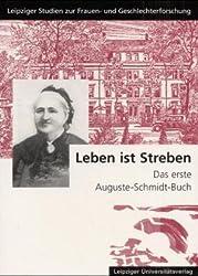 Leben ist Streben: Das erste Auguste-Schmidt-Buch